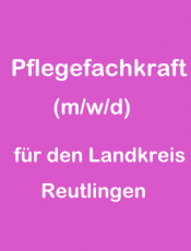 Wir suchen für verschieden Versorgungen im Landkreis Reutlingen Pflegefachkräfte (m/w/d)